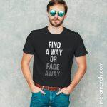 Find a Way or Fade Away Minimalist TShirt